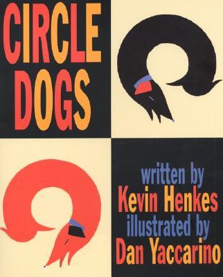 Circle Dogs By Henkes, Kevin/ Yaccarino, Dan (ILT)