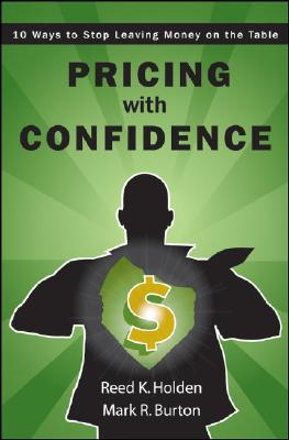 Pricing with Confidence By Holden, Reed K./ Burton, Mark R.